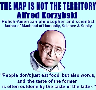 Alfred Korzybski Polish American philosopher and scientist: non-Aristotelian logic, general semantics, the map is not the territory, neuro-linguistic programming