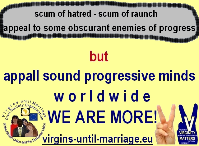 scum of hatred - Scum of raunch appeal to some obscurant enemies of progress but appall progressive minds worldwide WE ARE MORE!